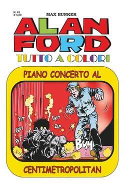 Copertina ALAN FORD TUTTO A COLORI n.45 - PIANO CONCERTO al CENTIMETROPOLITAN, 1000 VOLTE MEGLIO PUBLISHING