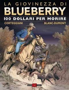 Copertina BLUEBERRY GIOVINEZZA n.7 - 100 DOLLARI PER MORIRE, ALESSANDRO EDITORE