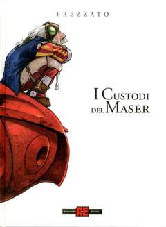 Copertina CUSTODI DEL MASER Integrale n. - I CUSTODI DEL MASER - L'INTEGRALE, ALESSANDRO EDITORE