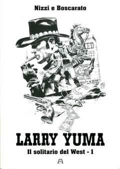 Copertina LARRY YUMA #1 CESTARO EDITION n. - IL SOLITARIO DEL WEST, ALLAGALLA EDITORE