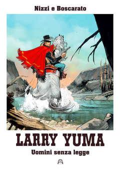 Copertina LARRY YUMA #6 ANDREUCCI EDIT. n. - UOMINI SENZA LEGGE, ALLAGALLA EDITORE