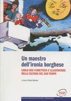 Copertina MAESTRO DELL'IRONIA BORGHESE n. - CARLO BISI - FUMETTISTA E ILLUSTRATORE NELLA..., ANAF/ANAFI