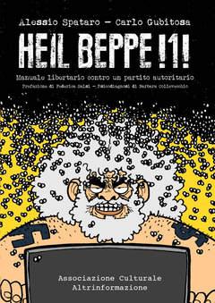 Copertina HEIL BEPPE!1! n. - MANUALE LIBERTARIO CONTRO UN PARTITO AUTORITARIO, ASS.CULTURALE ALTRINFORMAZIONE