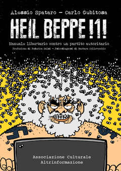 Copertina I LIBRI DI MAMMA! n. - HEIL BEPPE!1! MANUALE LIBERTARIO CONTRO UN PARTITO AUTORITARIO, ASS.CULTURALE ALTRINFORMAZIONE