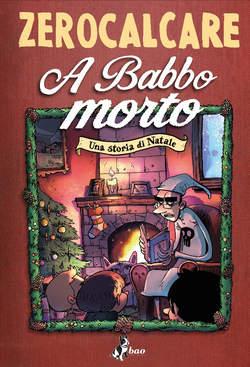 Copertina A BABBO MORTO n. - UNA STORIA DI NATALE, BAO PUBLISHING