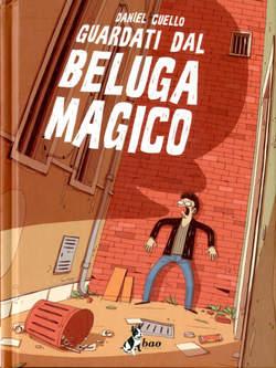 Copertina GUARDATI DAL BELUGA MAGICO n. - GUARDATI DAL BELUGA MAGICO, BAO PUBLISHING