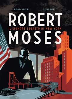 Copertina ROBERT MOSES n.0 - IL SIGNORE SEGRET0 DI NEW YORK, BAO PUBLISHING