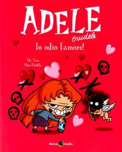 Copertina ADELE CRUDELE n.4 - IO ODIO L'AMORE!, BECCO GIALLO