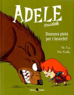 Copertina ADELE CRUDELE n.6 - NESSUNA PIETA' PER I BROCCHI!, BECCO GIALLO