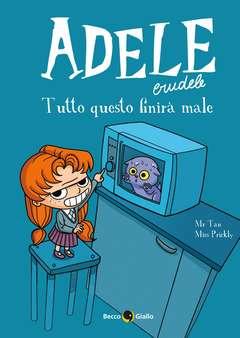 Copertina ADELE CRUDELE n.1 - TUTTO QUESTO FINIRA' MALE, BECCO GIALLO