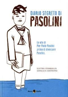 Copertina DIARIO SEGRETO DI PASOLINI n.0 - OVVERO LA VITA DI PIER PAOLO PASOLINI PRIMA DI..., BECCO GIALLO