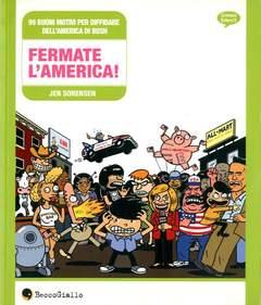 Copertina FERMATE L'AMERICA! n.0 - 99 BUONI MOTIVI PER DIFFIDARE DELL'AMERICA DI BUSH, BECCO GIALLO
