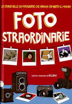 Copertina FOTO STRAORDINARIE n. - LA STORIA DELLE 30 FOTOGRAFIE CHE HANNO CAMBIATO, BECCO GIALLO