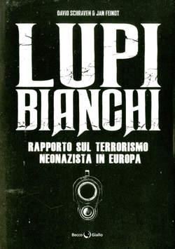 Copertina LUPI BIANCHI n. - RAPPORTO SUL TERRORISMO NEONAZISTA IN EUROPA, BECCO GIALLO