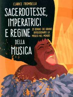 Copertina SACERDOTESSE IMPERATRICI E... n. - 20 DONNE CHE HANNO RIVOLUZIONATO LA MUSICA NEL MONDO, BECCO GIALLO