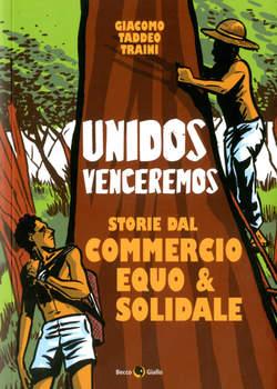 Copertina UNIDOS VINCEREMOS n. - STORIE DAL COMMERCIO EQUO E SOLIDALE, BECCO GIALLO