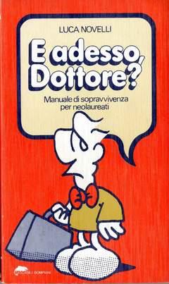 Copertina E ADESSO DOTTORE? n. - MANUALE DI SOPRAVVIVENZA PER NEOLAUREATI, BOMPIANI EDITORE