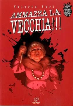 Copertina SCHIZZO PRESENTA STORIE DAL... n.4 - AMMAZZA LA VECCHIA!!!, CENTRO FUMETTO ANDREA PAZIENZA