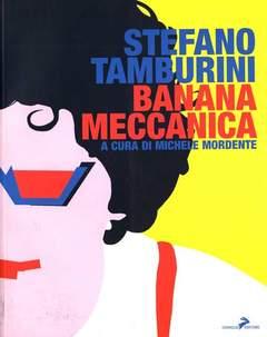 Copertina BANANA MECCANICA n.0 - GIORNI E OPERE DI STEFANO TAMBURINI, CONIGLIO EDITORE