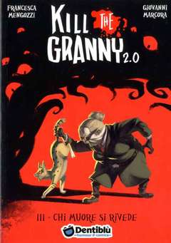 Copertina KILL THE GRANNY 2.0 n.3 - CHI MUORE SI RIVEDE, DENTIBLU EDITORE