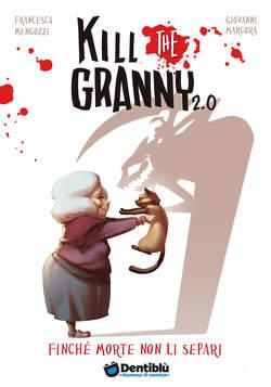 Copertina KILL THE GRANNY 2.0 n.1 - FINCHE' MORTE NON LI SEPARI, DENTIBLU EDITORE