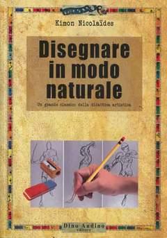 Copertina DISEGNARE IN MODO NATURALE n. - DISEGNARE IN MODO NATURALE, DINO AUDINO