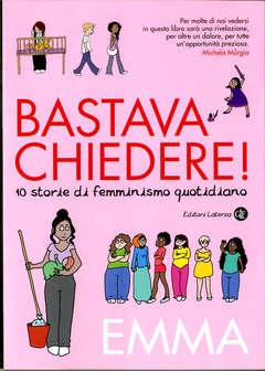 Copertina BASTAVA CHIEDERE! n. - 10 STORIE DI FEMMINISMO QUOTIDIANO, EDITORI LATERZA