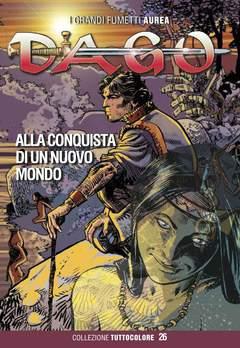 Copertina DAGO COLLEZIONE TUTTOCOLORE n.26 - ALLA CONQUISTA DI UN NUOVO MONDO, EDITORIALE AUREA