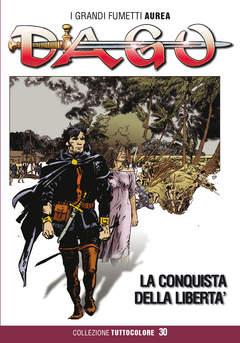 Copertina DAGO COLLEZIONE TUTTOCOLORE n.30 - LA CONQUISTA DELLA LIBERTA', EDITORIALE AUREA