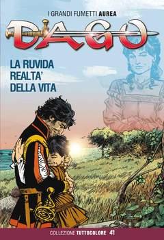 Copertina DAGO COLLEZIONE TUTTOCOLORE n.41 - LA RUVIDA REALTA' DELLA VITA, EDITORIALE AUREA
