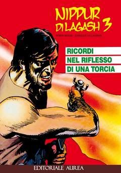 Copertina NIPPUR DI LAGASH n.3 - RICORDI NEL RIFLESSO DI UNA TORCIA, EDITORIALE AUREA