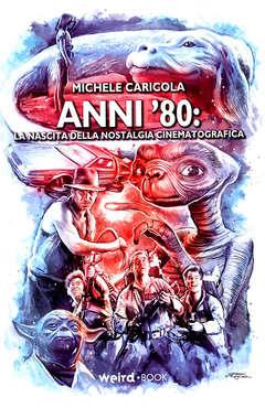 Copertina ANNI '80 n. - LA NASCITA DELLA NOSTALGIA CINEMATOGRAFICA, EDITORIALE WEIRD BOOK