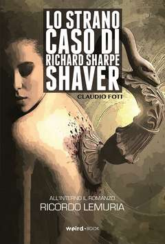 Copertina LO STRANO CASO DI RICHARD SHARPE SHAVER n. - LO STRANO CASO DI RICHARD S. SHAVER, EDITORIALE WEIRD BOOK
