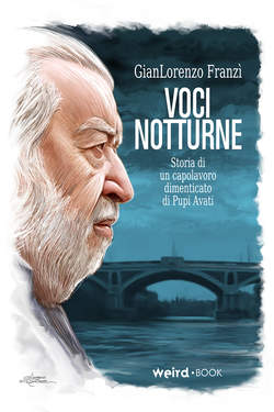 Copertina VOCI NOTTURNE (Deluxe edition) n. - STORIA DI UN CAPOLAVORO DIMENTICATO DI PUPI AVATI, EDITORIALE WEIRD BOOK