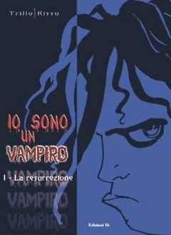 Copertina IO SONO UN VAMPIRO n.1 - IO SONO UN VAMPIRO - LA RESURREZIONE, EDIZIONI DI