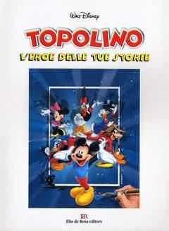 Copertina TOPOLINO EROE DELLE TUE STORIE n. - TOPOLINO EROE DELLE TUE STORIE, ELIO DE ROSA EDITORE