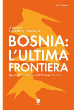 Copertina BOSNIA L'ULTIMA FRONTIERA n. - RACCONTI DALLA ROTTA BALCANICA, ERIS EDIZIONI