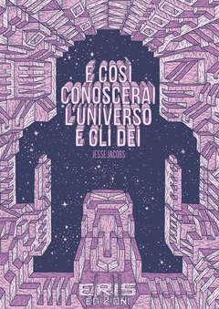 Copertina E COSI CONOSCERAI L'UNIVERSO.. n. - E COSI CONOSCERAI L'UNIVERSO E GLI DEI, ERIS EDIZIONI