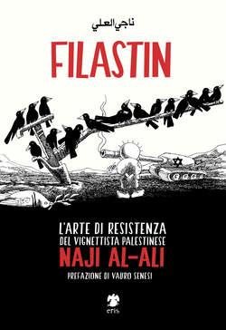 Copertina FILASTIN Ristampa n. - L'ARTE DI RESISTENZA DEL VIGNETTISTA PALESTINESE.., ERIS EDIZIONI
