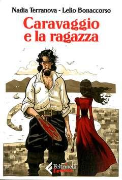 Copertina CARAVAGGIO E LA RAGAZZA n. - CARAVAGGIO E LA RAGAZZA, FELTRINELLI COMICS