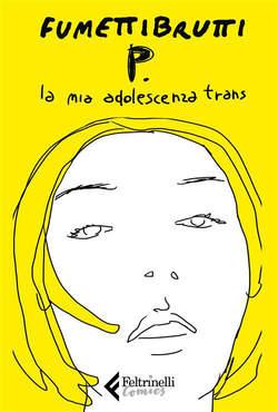 Copertina P. LA MIA ADOLESCENZA TRANS n. - P. LA MIA ADOLESCENZA TRANS, FELTRINELLI COMICS