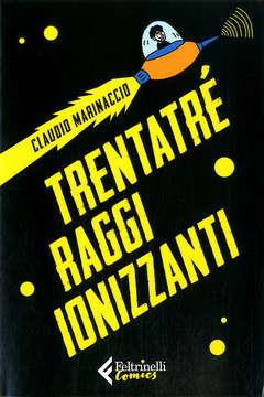 Copertina TRENTATRE' RAGGI IONIZZANTI n. - TRENTATRE' RAGGI IONIZZANTI, FELTRINELLI COMICS
