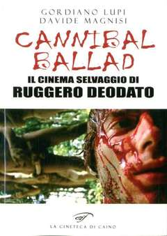 Copertina CANNIBAL BALLAD n. - IL CINEMA SELVAGGIO DI RUGGERO DEODATO, FOGLIO LETTERARIO