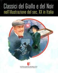 Copertina CLASSICI DEL GIALLO E DEL NOIR n. - ...NELL'ILLUSTRAZIONE DEL XX SECOLO IN ITALIA, FONDAZIONE ROSELLINI