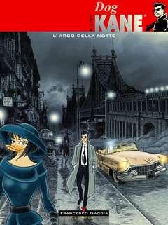 Copertina Dog Kane n.1 - L'arco della notte, FRANCESCO GAGGIA COMICS