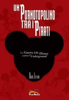 Copertina ROMANZI E MANUALI n.0 - UN PORNOTOPOLINO TRA I PIRATI (LA GUERRA DELLA DISNEY CONTRO L'UNDERGROUND), FREE BOOKS