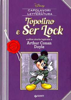 Copertina CAPOLAVORI DELLA LETTERATURA n.7 - Topolino e Ser Lock e altre storie ispirate a Arthur Conan Doyle, GIUNTI
