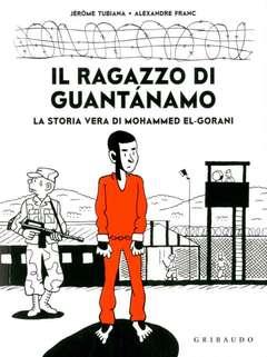 Copertina RAGAZZO DI GUANTANAMO n. - LA VERA STORIA DI MOHAMMED EL-GORANI, GRIBAUDO