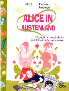 Copertina ALICE IN AUSTENLAND n.2 - ORGOGLIO E PREGIUDIZIO: MAI FIDARSI DELLE APPARENZE, HOP! EDIZIONI