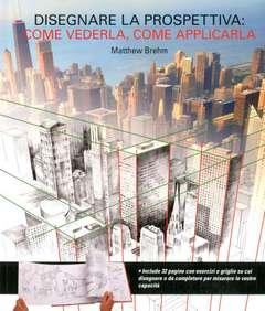 Copertina DISEGNARE LA PROSPETTIVA n. - COME VEDERLA, COME APPLICARLA, IL CASTELLO